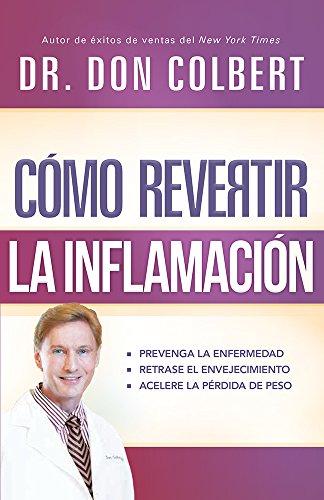 Cómo revertir la inflamación: Prevenga la enfermedad, retrase el envejecimiento, acelere la pérdida de peso (Spanish Edition)