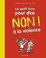 Le petit livre pour dire non à la violence par Dominique de Saint-Mars