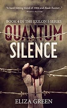 Quantum Silence: A Dystopian Post Apocalyptic Novel (Exilon 5 Book 4) by [Green, Eliza]