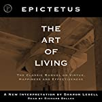 The Art of Living: The Classical Manual on Virtue, Happiness, and Effectiveness | Epictetus (translated by Sharon Lebell)