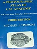 A Photographic Atlas of Cat Anatomy : With Sheep Heart, Brain, Eye, Kidney Dissection, Timmons, Michael J., 0962755923