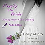 Finally the Bride: Finding Hope While Waiting: The Single Woman's Guide to the Wait for a Husband and Marriage | Cheryl McKay