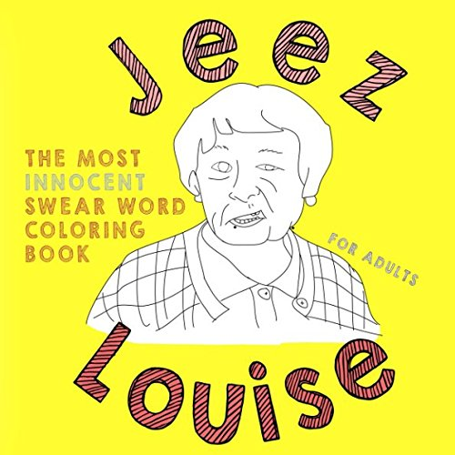 Jeez Louise - The Most Innocent Swear Word Coloring Book