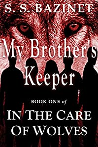 In The Care Of Wolves: My Brother's Keeper by S. S. Bazinet ebook deal