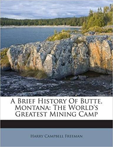 Book A Brief History Of Butte, Montana: The World's Greatest Mining Camp