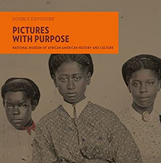 Book Cover: Pictures with Purpose: Early Photographs from the National Museum of African American History and Culture