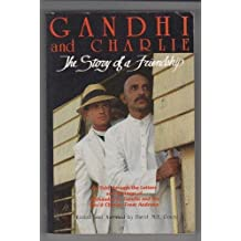 Gandhi and Charlie: The Story of a Friendship : As-Told Through the Letters and Writers of Mohandas K. Gandhi and the Rev'd Charles Freer Andrews