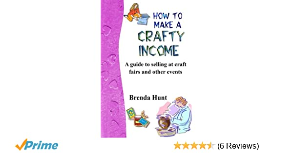 Read e-book How to Make a Crafty Income: A guide to selling
