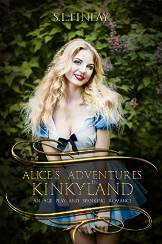 [Alice's Adventures In Kinkyland: An Age Play And Spanking Romance] (Sexy Men In Uniform)