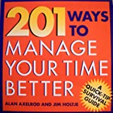 201 Ways to Manage Your Time Better, Axelrod, 1567314643