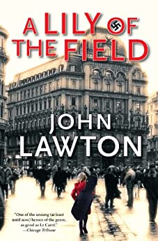 A Lily of the Field: A Novel (Inspector Troy Thriller Book 7) by [Lawton, John]