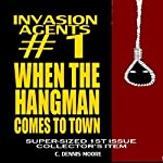 When the Hangman Comes to Town: Invasion Agents, Book 1 | C. Dennis Moore