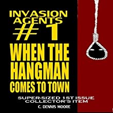 When the Hangman Comes to Town: Invasion Agents, Book 1 Audiobook by C. Dennis Moore Narrated by Curt Campbell