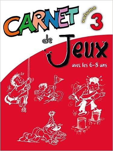 Téléchargement gratuit des livres formats pdf Carnet de jeux, volume 3 : Jeux et activités avec les 6-8 ans by Michel Seyrat,Marie-Claude Valroff 2708881205 PDF FB2 iBook