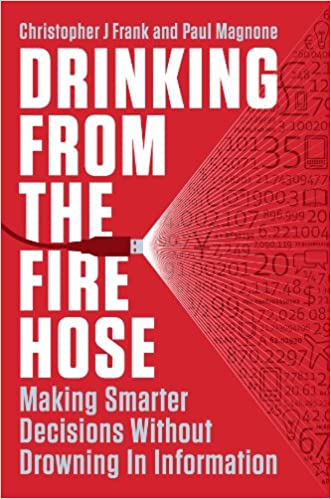 Download online Drinking from the Fire Hose: Making Smarter Decisions Without Drowning in Information PDF, azw (Kindle), ePub