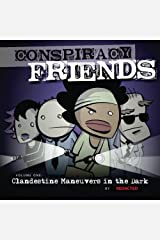 Conspiracy Friends Volume One: Clandestine Maneuvers in the Dark (Volume 1) Paperback