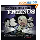 Conspiracy Friends Volume One: Clandestine Maneuvers in the Dark (Volume 1)