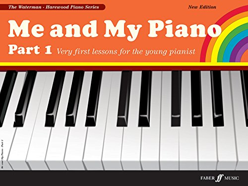 Me and My Piano Part 1: Very First Lessons for the Young Pianist (Faber Edition: The Waterman / Harewood Piano Series) (Pt. 1)