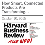 How Smart, Connected Products Are Transforming Companies | Michael E. Porter,James E. Heppelmann