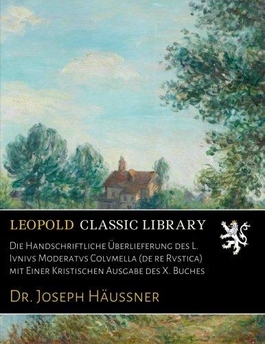 Download Die Handschriftliche Überlieferung des L. Ivnivs Moderatvs Colvmella (de re Rvstica) mit Einer Kristischen Ausgabe des X. Buches (German Edition) pdf