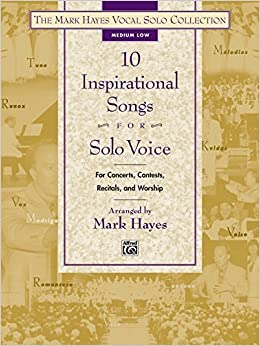 Book The Mark Hayes Vocal Solo Collection -- 10 Inspirational Songs for Solo Voice: For Concerts, Contests, Recitals, and Worship (Medium Low Voice) by Mark Hayes (2015-07-01)