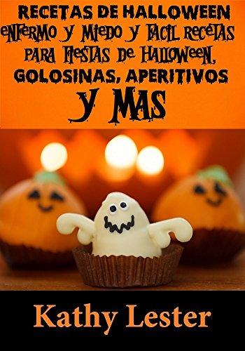 Recetas de Halloween: Enfermo y Scary Rápido y Fácil Recetas para fiestas de Halloween, Golosinas, Aperitivos y Más (Spanish Edition) -