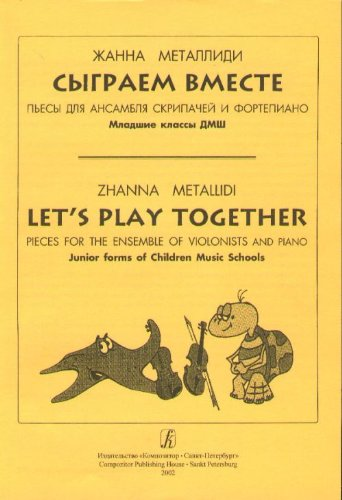 Read Online Lets Play Together. Pieces for the ensemble of violonists and piano. Junior forms of Children Music Schools PDF