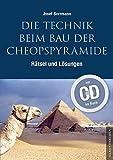 Die Technik beim Bau der Cheopspyramide: Rätsel und Lösungen