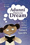 Adunni Dares to Dream: The Story of Dr. Ethel A. Adeloye