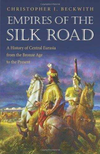 Empires of the Silk Road: A History of Central Eurasia from the Bronze Age to the Present [Christopher I. Beckwith] (Tapa Blanda)