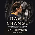 Game Change: The Life and Death of Steve Montador, and the Future of Hockey | Ken Dryden