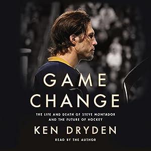 Game Change: The Life and Death of Steve Montador, and the Future of Hockey Hörbuch von Ken Dryden Gesprochen von: Ken Dryden