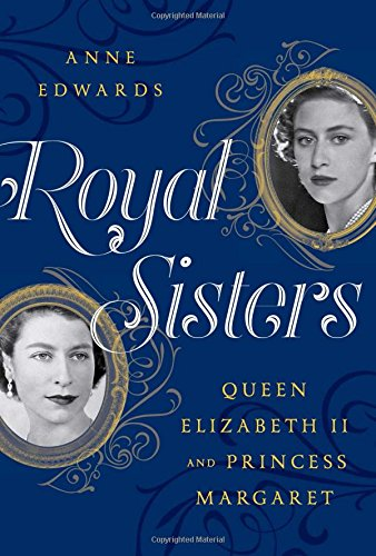 Royal Sisters: Queen Elizabeth II and Princess Margaret (Queen Elizabeth Ii)