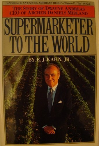 Supermarketer To The World  The Story Of Dwayne Andreas Ceo Of Archer Daniels Midland