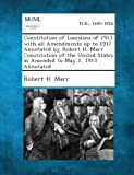 Constitution of Louisiana of 1913 with All Amendments up to 1917 Annotated by Robert H. Marr Constitution of the United States As Amended to May 1, 19, Robert H. Marr, 1287344119