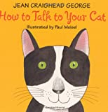 How to Talk to Your Cat, Jean Craighead George, 0060006226
