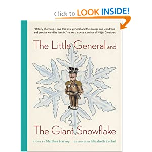 The Little General and the Giant Snowflake Matthea Harvey and Elizabeth Zechel