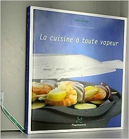 amazonfr livre thermomix la cuisine toute vapeur vorwerk livres - Livres De Cuisine Thermomix