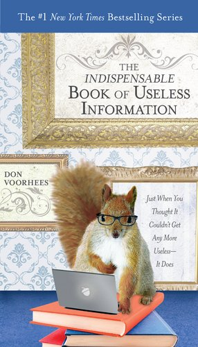 Read Online The Indispensable Book of Useless Information: Just When You Thought It Couldn't Get Any More Useless--It Does ebook