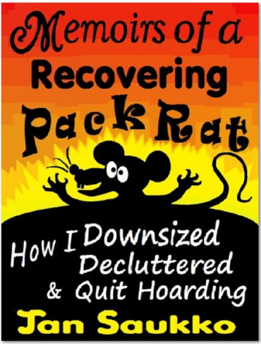 [B.E.S.T] Memoirs of a Recovering PackRat: How I Downsized Decluttered & Quit Hoarding (PackRat Series Book 1) [P.P.T]