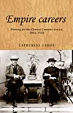 Empire Careers : Working for the Chinese Customs Service, 1854-1949, Ladds, Catherine, 0719085489