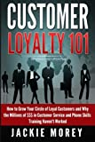img - for Customer Loyalty 101 - Revised and Updated: How to Grow Your Circle of Loyal Customers and Why the Millions of $$$ in Customer Service and Phone ... Worked (Honor in the Marketplace) (Volume 1) book / textbook / text book