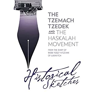 The Tzemach Tzedek and the Haskalah Movement - Historical Sketches from the Diary of Rabbi Yosef Yitzchak of Lubavitch Audiobook