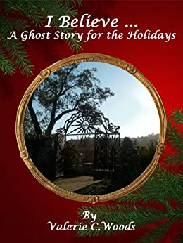 I Believe...A Ghost Story for the Holidays by [Woods, Valerie]