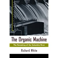 The Organic Machine: The Remaking of the Columbia River (Hill and Wang Critical Issues)