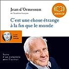 C'est une chose étrange à la fin que le monde | Livre audio Auteur(s) : Jean d'Ormesson Narrateur(s) : Hervé Lacroix