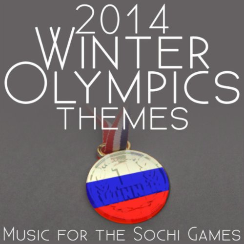 2014 Winter Olympics Themes: Music for the Sochi Games (Anthems, Fanfares and Classical Favorites)