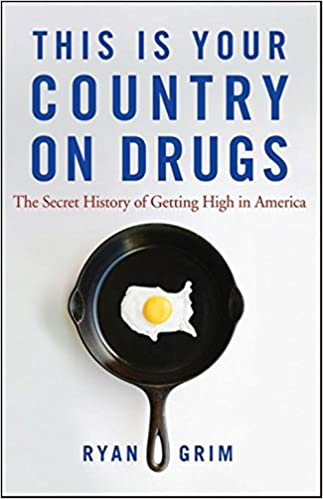 This Is Your Country on Drugs: The Secret History of Getting ...