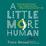A Little More Human | Fiona Maazel