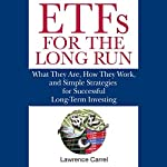 ETFs for the Long Run: What They Are, How They Work, and Simple Strategies for Successful Long-Term Investing | Lawrence Carrel